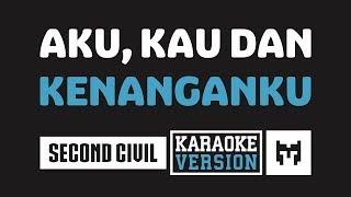 [ Karaoke ] Second Civil - Aku Kau Dan Kenanganku