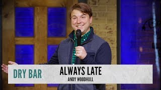 When You're Late To Everything. Andy Woodhull
