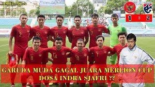 Timnas U23 GAGAL JUARA Di Merlion Cup 2019 Singapura, Indra Sjafri GAGAL TOTALL .??