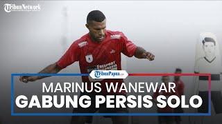 Hengkang dari Persipura Jayapura, Marinus Wanewar Gabung ke Klub Persis Solo Milik Anak Jokowi