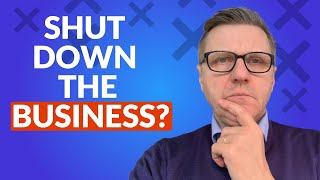 When to Close a Business: Is It Time To Quit My Business?