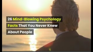 26 mind blowing psychology facts that you never knew about people