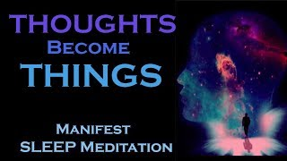 Thoughts Become Things   Manifest While You SLEEP MEDITATION