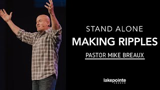 Stand Alone // Make Ripples // Pastor Mike Breaux
