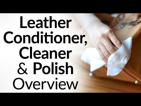 Video How To Clean, Condition & Polish Leather | Conditioners, Oils, Lotions, Weatherproofers And Polishes