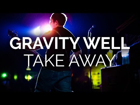 Gravity Well - Take Away (Official Music Video)