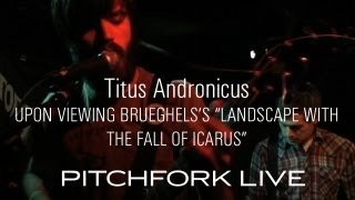 """Titus Andronicus - Upon Viewing Brueghel's """"Landscape With the Fall of Icarus"""" - Pitchfork Live"""