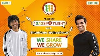 SAGspotlight S2 E11 (Part 1) | Shantanu Maheshwari| Himanshu Ashok Malhotra