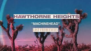 "HAWTHORNE HEIGHTS DROPS TWO NEW TRACKS ""MACHINEHEAD"" (ORIGINALLY RECORDED BY BUSH) ""T"
