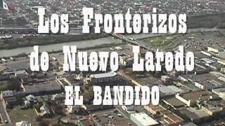 Los Fronterizos de Nuevo Laredo - El Bandido.wmv