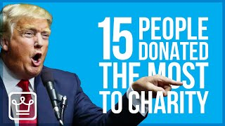 15 People Who Donated The Most Money to Charity