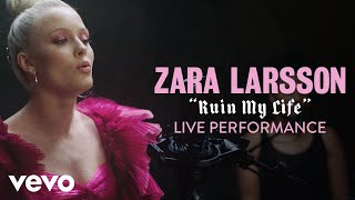 "Zara Larsson - ""Ruin My Life"" Official Performance 