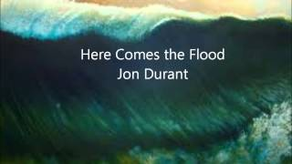Here Comes the Flood  Jon Durant