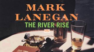 Mark Lanegan - The River Rise
