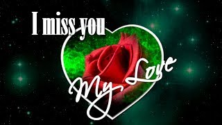 ❤💕I miss you my love  - I miss you as soon as I wake up.