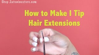 How to make I Tip Hair Extensions