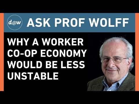 AskProfWolff: Why A Worker Co-op Economy Would be Less Unstable