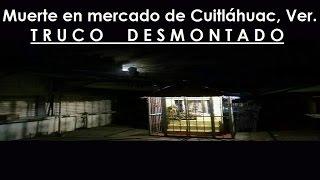 La MUERTE en el mercado de CUITLAHUAC, Ver  DESMONTADA