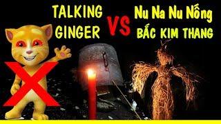 Bắt Talking Ginger Bằng Nghi Thức Nu Na Nu Nống Và Bắc Kim Thang | Phim Ngắn