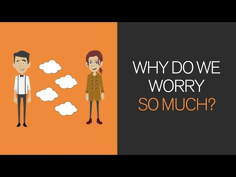 Part 4: Why do we worry so much?