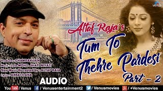 Altaf Raja - Tum To Thehre Pardesi (Part 2) - Full Song | Latest Bollywood Romantic Songs 2018