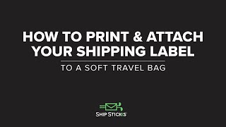 How To Print & Attach A Shipping Label To A Soft Travel Bag With Ship Sticks