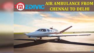 Hire Budget Friendly Air Ambulance from Chennai to Delhi by Medivic