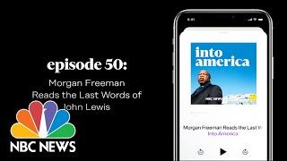 Morgan Freeman Reads the Last Words of John Lewis | Into America – Ep. 50 | NBC News and MSNBC