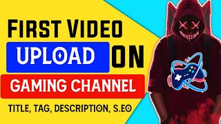 How to Upload First Video on Gaming Channel   how to upload first gaming video   My First gaming VDO
