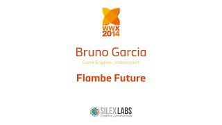 "WWX2014 Speech : Bruno Garcia ""Flambe"" Haxe"