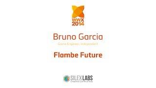 "WWX2014 Speech : Bruno Garcia ""Flambe"" Haxe"