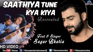 Saathiya Tune Kya Kiya - Recreated | HD VIDEO | Sagar Bhatia | Best Bollywood Romantic Song