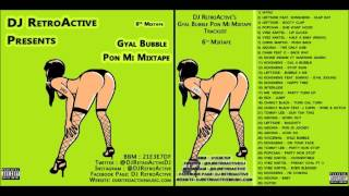 DJ RetroActive - Gyal Bubble Pon Mi Mixtape (Promo Mix) 2012