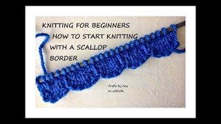 HOW TO START KNITTING WITH A SCALLOPED BORDER, Knitting for beginners, easy knit border and edging