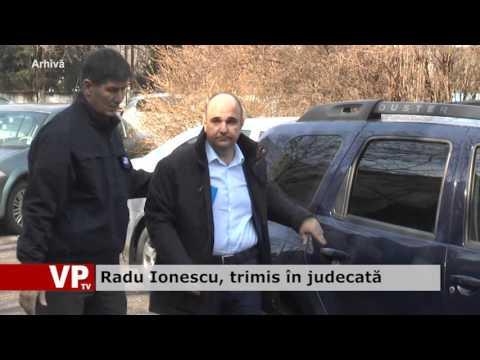 Radu Ionescu, trimis în judecată