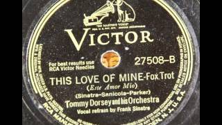 Tommy Dorsey & His Orch. (Frank Sinatra). This Love Of Mine (Victor 27508, 1941)