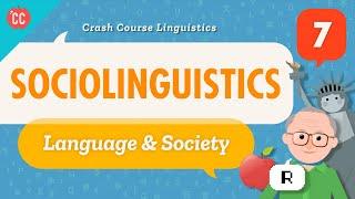 Sociolinguistics: Crash Course Linguistics #7