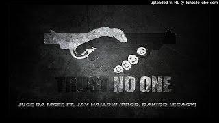 Trust No One-Juce Da Mcee FT. Jay Hallow (Prod. By Dakidd Legacy)