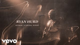 Ryan Hurd Sunrise, Sunburn, Sunset