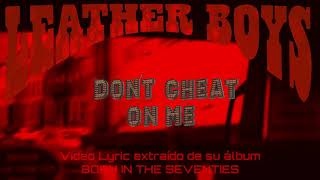 LEATHER BOYS - Don't cheat on me