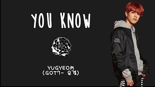 YUGYEOM (GOT7 유겸) - YOU KNOW [ENG/ROM/HAN] LYRICS