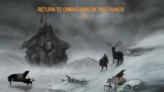 RETURN TO OMMADAWN Pt.2  On Two Pianos