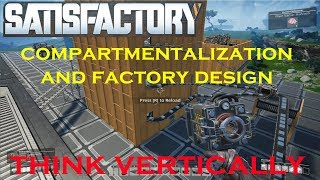 Satisfactory - Factory Design Tutorial - Think Vertically and Compartmentalize!