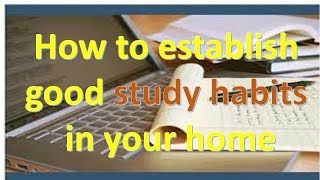 How to establish good study habit in your home