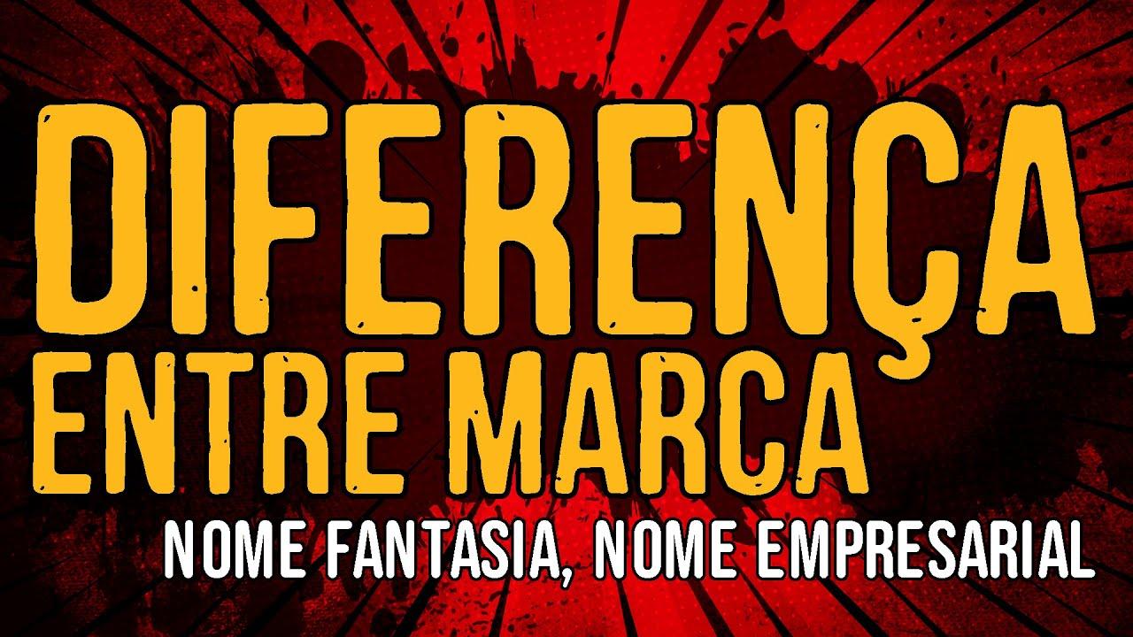 Diferença entre Marca, Nome Fantasia, Nome Empresarial