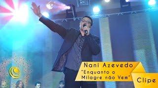 Clipe Enquanto o milagre não vem - Nani Azevedo - Central Gospel Oficial