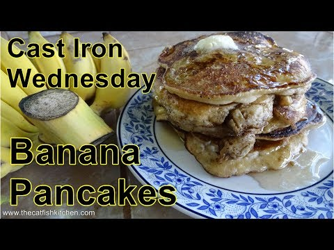 Fluffy Banana Pancakes, Video Recipe. Its Cast Iron Wednesday in The Catfish Kitchen
