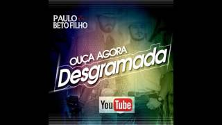 Paulo e Beto Filho - Desgramada