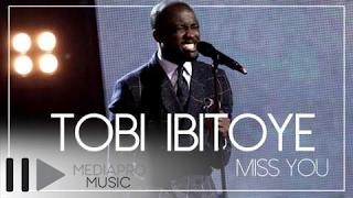 Tobi Ibitoye   Miss You