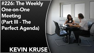 #226: The Weekly One-on-One Meeting (Part III – The Perfect Agenda)